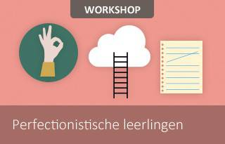 Workshop Perfectionistische leerlingen
